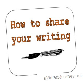 How to Share Your Writing- aWritersJourney.net